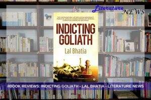 Indicting Goliath Lal Bhatia literature news review